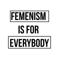 Feminism Is for Everybody - modern calligraphic sign. Feminist slogan. Inspirational feminism quote. Vector Text Design Greeting Cards, Posters, T-shirts, Banners, Print Invitations
