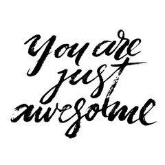 You are just awesome words. Hand drawn creative calligraphy and brush pen lettering, design for holiday greeting cards and invitations.