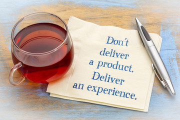 Do not deliver a product, but experience