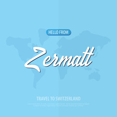 Hello from Zermatt. Travel to Switzerland. Touristic greeting card. Vector illustration