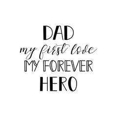 dad my first love my forever hero. Happy fathers day vector typography. Vintage lettering for greeting cards, banners, t-shirt design.
