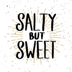 Salty but sweet. Lettering phrase on light background. Design element for poster, t shirt, card.