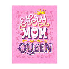 Every Mom is a queen. Hand drawn unique lettering quote. Mothers day card design. Phrase for posters, t-shirts and wall art. Vector illustration.