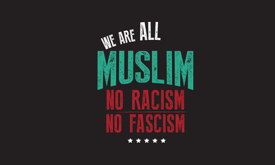 we are all muslim no racism no fascism