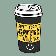 Don't forget coffee and smile today word and take away cup cartoon vector illustration