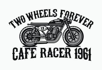 Monochrome cafe racer motorcycle. Two wheel forever. Vintage style. Custom bike. Vector illustration for print on t-shirt.