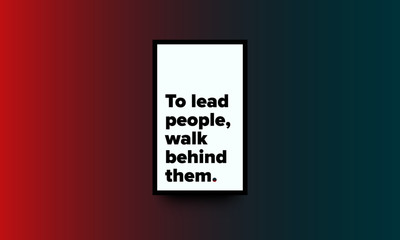 To Lead People, Walk Behind Them Motivational Minimalist Poster Quote Design
