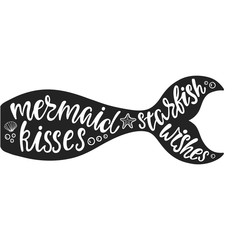 Mermaid kisses starfish wishes. Hand drawn inspiration quote about summer with mermaid's tail, sea stars, shells.