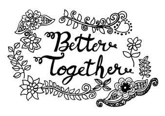 Better Together, hand lettering calligraphy.