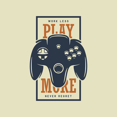 Vintage t-shirt design with quote. Play more. Gamepad, joystick vector illustration.