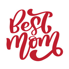 Best mom. Handwritten lettering text for greeting card for happy mothers day. Isolated on white vector vintage illustration