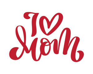 I love mom. Handwritten lettering text and heart for greeting card for happy mothers day. Isolated on white vector vintage illustration