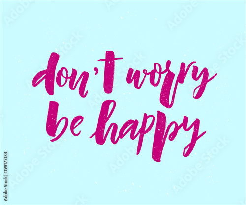 Lettering Of Phrase Don T Worry Be Happy Modern Calligraphy