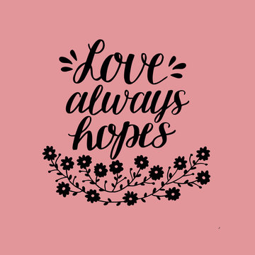 Hand lettering Love always hopes with flowers.