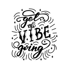 Vector illustration with lettering design Get the vibe going.
