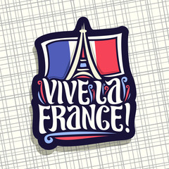 Vector logo for motto Vive La France! Dark sign for patriotic holiday of france with french national flag and abstract eiffel tower in paris, original brush typeface for words vive la france in french