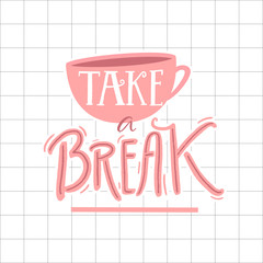 Take a break poster design. Inspirational quote calligraphy. Illustration of coffee cup and hand lettering.