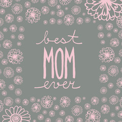 Doodle greeting card to mother's day with handwritten text Best mom ever, in frame with flowers