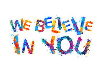 We believe in you. Splash paint letters