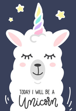 Today I will be a unicorn inspirational poster with llama and stars. Hand drawn cute poster with lettering. vector illustration.