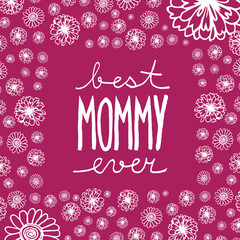 Doodle greeting card to mother's day with handwritten text Best mommy ever, in frame with flowers