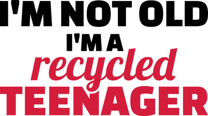 I am not old I am a recycled teenager slogan