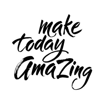 Make today amazing. Inspirational quote handwritten with black ink and brush, custom lettering for posters and cards. Vector calligraphy isolated on white background