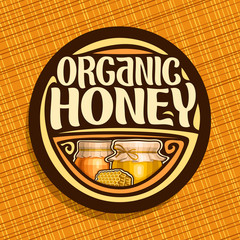 Vector logo for Organic Honey, dark round label with beeswax honeycomb, rustic pot and glass jar of honey covered paper cap tied twine, sign for package with original typeface for words organic honey.