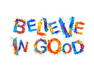 Believe in good. Splash paint letters