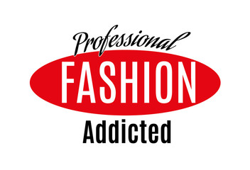 The professional fashion are addicted to Typography Slogan for t-shirts and clothing tee graphic vector Print.Vector illustration on a white background.EPS 10.