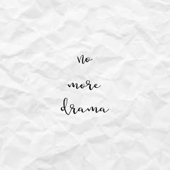 No more drama on white crumpled paper