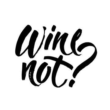 Wine not. Fun caption for posters, cards and social media. Black brush lettering isolated on white background. Ink illustration.