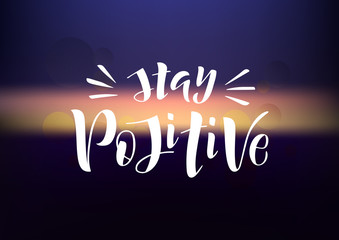 Hand drawn lettering phrase Stay positive