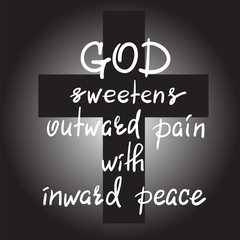 God sweetens outward pain with inward peace - motivational quote lettering, religious poster. Print for poster, prayer book, church leaflet, t-shirt, postcard, sticker. Simple cute vector
