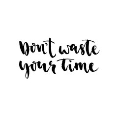 Don't waste your time. Modern brush calligraphy. Handwritten ink lettering. Hand drawn vector elements. Modern brush calligraphy. Isolated on white background.