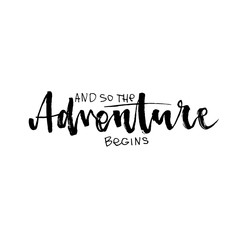 And so the adventure begins Modern brush calligraphy. Handwritten ink lettering. Hand drawn vector elements. Modern brush calligraphy. Isolated on white background.