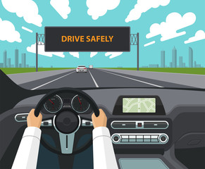 Drive safely concept. The driver's hands on the steering wheel, the dashboard, the car interior, the highway with traffic and the electronic billboard warning to drive safely. Vector illustration