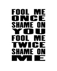 Inspiring motivation quote with text Fool Me Once Shame On You Fool Me Twice Shame On Me. Vector typography poster and t-shirt design concept.