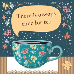 There is always time for tea. Vector card with teacup, flowers and leaves.