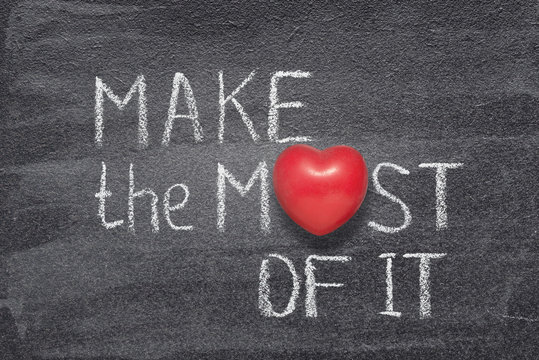 make most of it heart