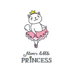 Mom's little princess. Doodle vector illustration of cute little ballerina cat