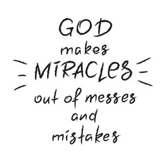 God makes miracles out of messes and mistakes -motivational quote lettering, religious poster. Print for poster, prayer book, church leaflet, t-shirt, postcard, sticker. Simple cute vector