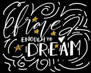Brave enough to dream. Hand lettering for your design