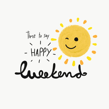 Time to say happy weekend word and cute smile sun painting illustration