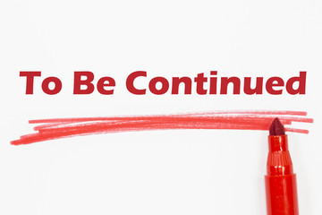 to be continued word written with red marker