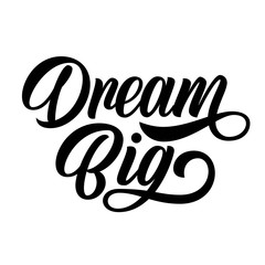 Dream big hand lettering, custom writing calligraphy, isolated on white background. Vector type slogan illustration.