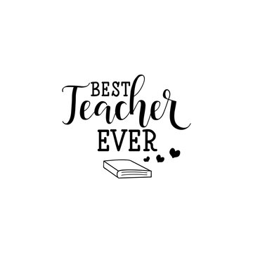 Best teacher ever. Vector illustration on white background. Teacher's Day.. Modern hand lettering and calligraphy. For greeting card, poster, banner, printing, mailing