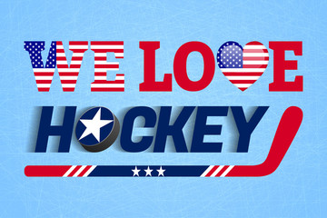 We love hockey vector poster. USA national flag. Heart symbol in a traditional The United States colors.Good idea for clothes prints, fancier flags. Sticks, puck,text. Ice hockey background. Red,blue