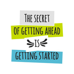 Card with lettering the secret of getting ahead is getting started. Vector illustration
