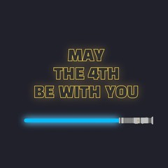 May the fourth be with you. Sci-fi yellow neon glowing letters and blue lightsaber